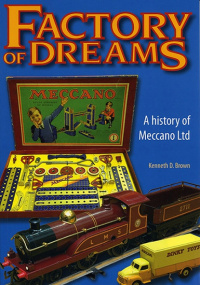 Factory of Dreams A History of Meccano Ltd 1901-1979